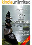 Daily Self-Discipline. Strategies, secrets and practical ways to achieve success: Just a few weeks to develop your willpower and start achieving your goals. ... It's time to overcome your fears & laziness