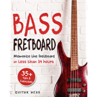 Bass Fretboard: Memorize The Fretboard In Less Than 24 Hours: 35+ Tips And Exercises Included book cover
