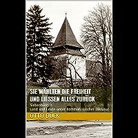 Sie wählten die Freiheit und ließen alles zurück: Siebenbürgen - Land und Leute unter kommunistischer Diktatur (German Edition)