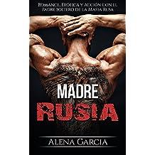 Madre Rusia: Romance, Erótica y Acción con el Padre Soltero de la Mafia Rusa (Novela Romántica y Erótica) (Spanish Edition) Jan 11, 2018