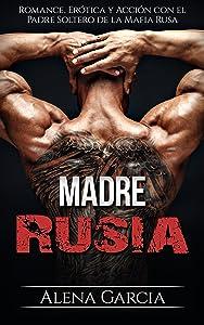 Madre Rusia: Romance, Erótica y Acción con el Padre Soltero de la Mafia Rusa