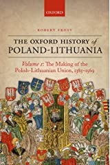 The Making of the Polish-Lithuanian Union 1385-1569: Volume I (Oxford History of Early Modern Europe Book 1)