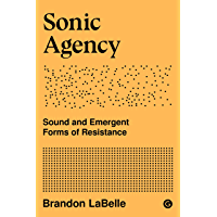 Sonic Agency: Sound and Emergent Forms of Resistance (Goldsmiths Press)