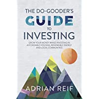 The Do Gooder's Guide to Investing: Grow Your Money While Investing in Affordable Housing, Renewable Energy, and Local Communities