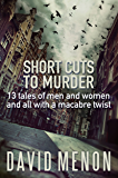 Short Cuts to Murder: 13 tales of men and women and all with a macarbe twist