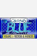 Calculus BLUE Multivariable Volume 1: Vectors & Matrices Kindle Edition