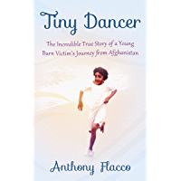Tiny Dancer: The Incredible True Story of a Young Burn Victim's Journey from Afghanistan