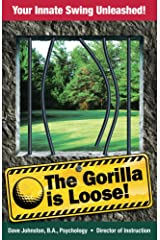 The Gorilla Is Loose:: Your Innate Swing Unleashed! (Just Hit The Damn Ball! Book 2) Kindle Edition