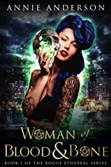 Woman of Blood & Bone (Rogue Ethereal Book 1) Kindle Edition