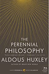 The Perennial Philosophy: An Interpretation of the Great Mystics, East and West Kindle Edition