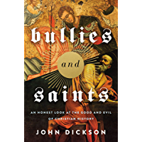 Bullies and Saints: An Honest Look at the Good and Evil of Christian History (English Edition)