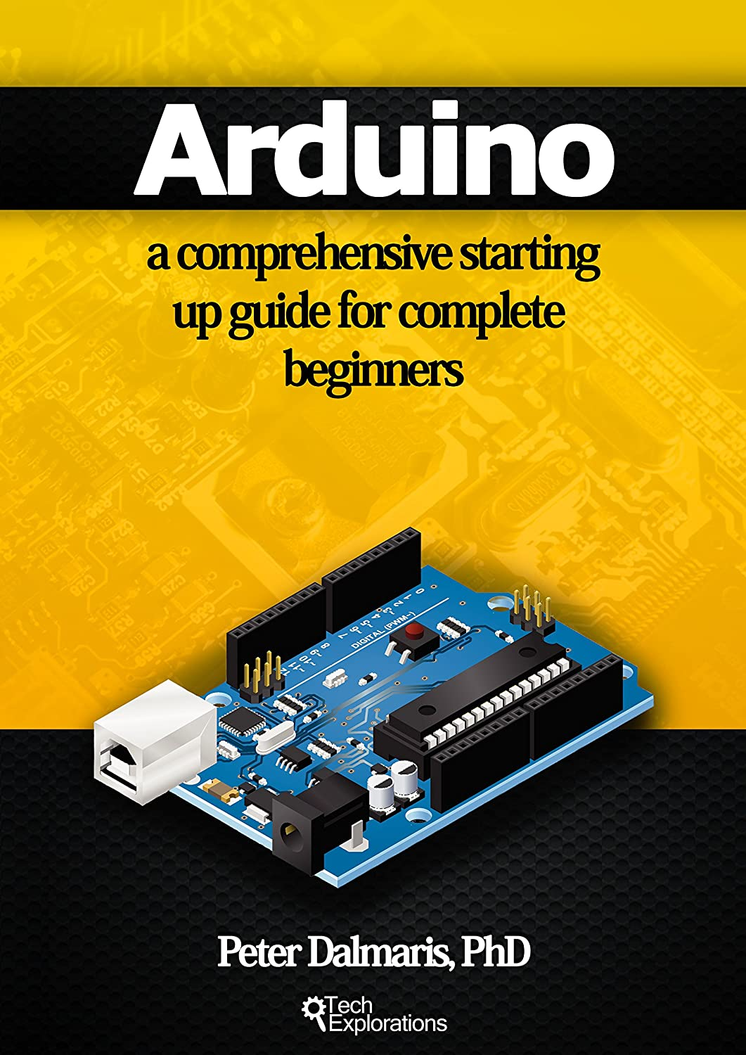 Arduino: a comprehensive starting up guide for complete beginners ...