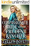 The Compassionate Bride And The Prudent Rancher: A Clean Western Historical Romance Novel
