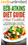 Eco-Atkins Diet Guide and Cookbook: The 56 Best Vegan, Low-Carb Recipes for Weight Loss Success (Healthy and Delicious Ketogenic, Vegetarian, Paleo Recipes too!) (English Edition)