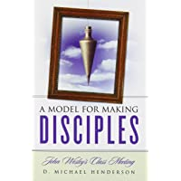 Model for Making Disciples, A: John Wesley's Class Meeting
