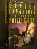 Divine Invasions: The Life of Philip K. Dick