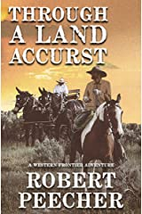 Through A Land Accurst: A Western Frontier Adventure Kindle Edition