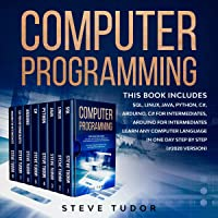 Computer Programming: Learn Any Computer Language in One Day Step by Step (#2020 Version): This Book Includes: SQL…