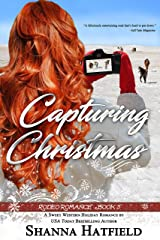 Capturing Christmas: (Sweet Western Holiday Romance) (Rodeo Romance Book 3) Kindle Edition