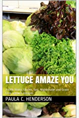 Lettuce Amaze You: 100% Dairy, Gluten, Soy, Nightshade and Grain Free Lettuce Recipes Kindle Edition