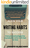 Align Your Writing Habits to Success: From procrastinating writer to productive writer in 30 days (or less) (English Edition)