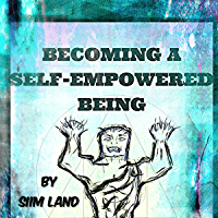 Becoming a Self Empowered Being: Achieve Body Mind Mastery, Reach Your Potential and Live Your Calling (English Edition)