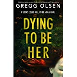 Dying to Be Her: A totally gripping mystery thriller with a twist you won't see coming (Port Gamble Chronicles Book 2)
