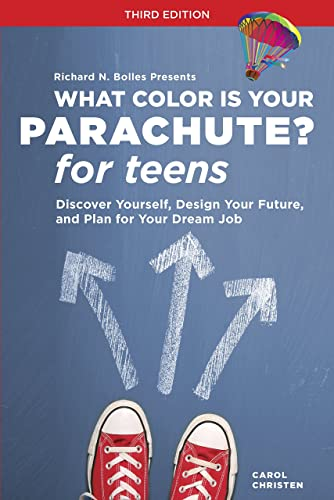 What Color Is Your Parachute? for Teens; Third Edition: Discover Yourself; Design Your Future; and Plan for Your Dream Job