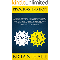 Procrastination: Just do the Damn Thing and Beat Your Addiction & Bad Habits Problems, Destroy and Overcome Laziness…