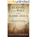 Reading the Bible with Rabbi Jesus: How a Jewish Perspective Can Transform Your Understanding