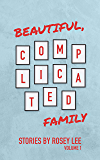 Beautiful, Complicated Family: Volume 1: Stories
