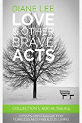 Collection 5 - Social Issues: Essays on courage for fearless and fabulous living: (Love & Other Brave Acts series) Kindle Edition