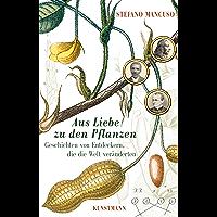 Aus Liebe zu den Pflanzen: Geschichten von Entdeckern, die die Welt veränderten (German Edition)