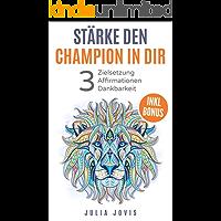 Stärke den Champion in dir mit klarer Zielsetzung - Affirmationen und Dankbarkeit: Glaubenssätze, Ziele, Blockaden, Träume, Gesundheit, Liebe, Erfolg, Abnehmen (Angst bewältigen 2)