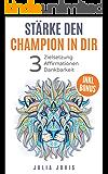 Stärke den Champion in dir mit klarer Zielsetzung - Affirmationen und Dankbarkeit: Glaubenssätze, Ziele, Blockaden, Träume, Gesundheit, Liebe, Erfolg, Abnehmen
