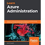 Learn Azure Administration: Solve your cloud administration issues relating to networking, storage, and identity management s