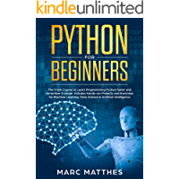 Python for Beginners: The Crash Course to Learn Programming Python Faster and Remember it Longer. Includes Exercises for Machine Learning, Data Science ... Artificial Intelligence (English Edition)