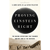Proving Einstein Right: The Daring Expeditions that Changed How We Look at the Universe (English Edition)