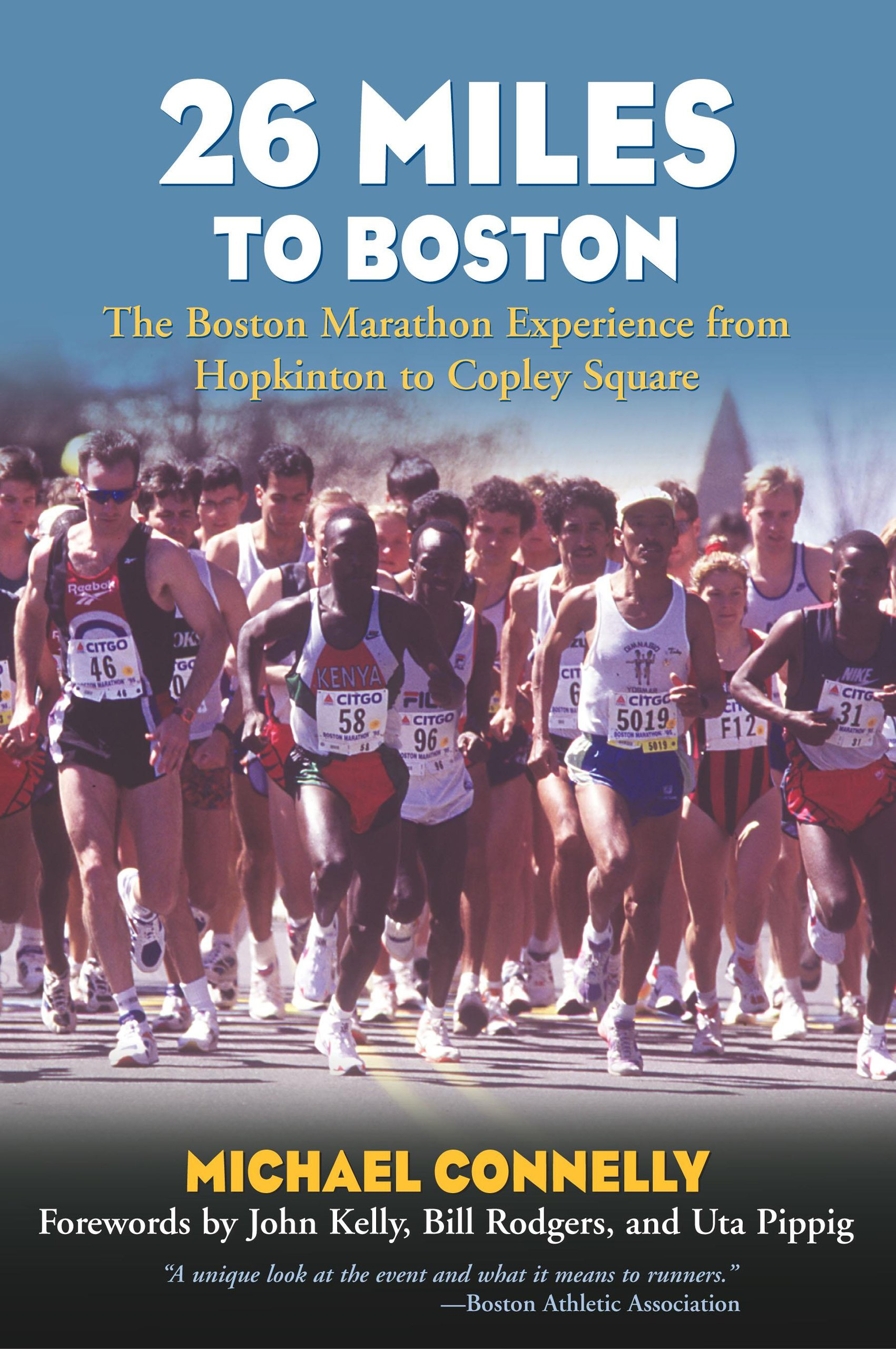 26 Miles To Boston: The Boston Marathon Experience From Hopkinton To Copley  Square: Michael Connelly, John Kelly, Bill Rodgers, Uta Pippig:  9781585748280: ...