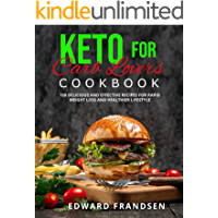 KETO FOR CARB LOVERS COOKBOOK: 150 DELICIOUS AND EFFECTIVE RECIPES FOR RAPID WEIGHT LOSS AND HEALTHIER LIFESTYLE