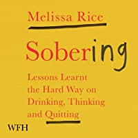 Sobering: Lessons Learnt the Hard Way on Drinking, Thinking and Quitting