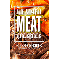 The Simple Meat Cookbook: 30 Beef Recipes to Delight the Tastebuds (English Edition)