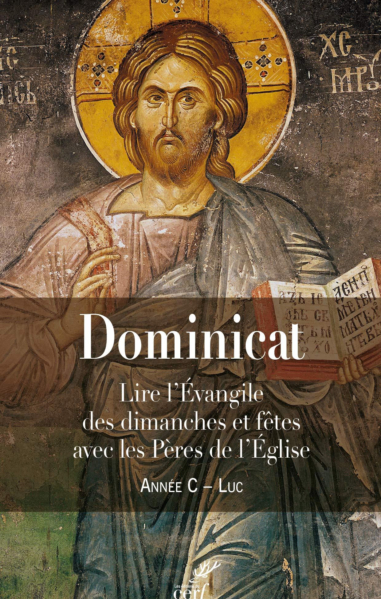 Dominicat Année C - Luc : Lire l'évangile des dimanches et fêtes avec les Pères de l'Eglise Poche – 24 août 2018 Guillaume Bady Cerf 2204129429 Celebration