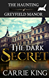 The Dark Secret (The Haunting of Greyfield Manor Book 1)