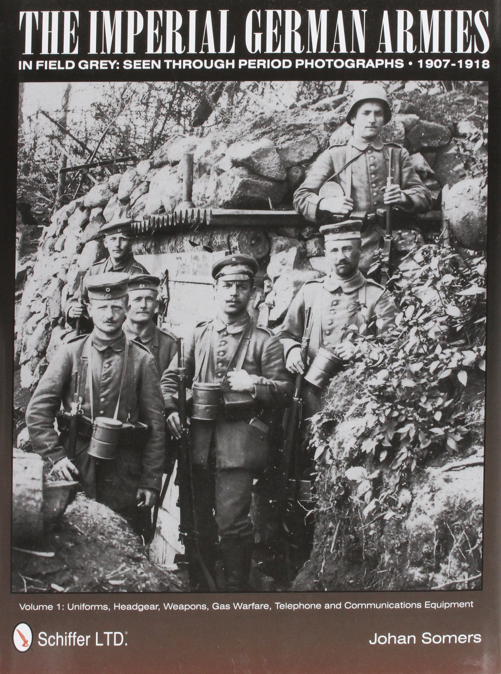 The Imperial German Armies in Field Grey Seen Through Period Photographs, 1907-1918: Volume I - Uniforms, Headgear, Weapons, Gas Warfare, Telephone and Communications Equipment pdf