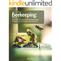 BEEKEEPING: Essential Tips from Advanced Beekeepers to Start your First Colony and Care of It: (beekeeping for beginners) (honey bee colonies) (English Edition)