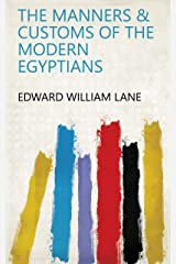 The Manners & Customs of the Modern Egyptians Kindle Edition