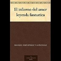 El infierno del amor leyenda fantastica (Spanish Edition)