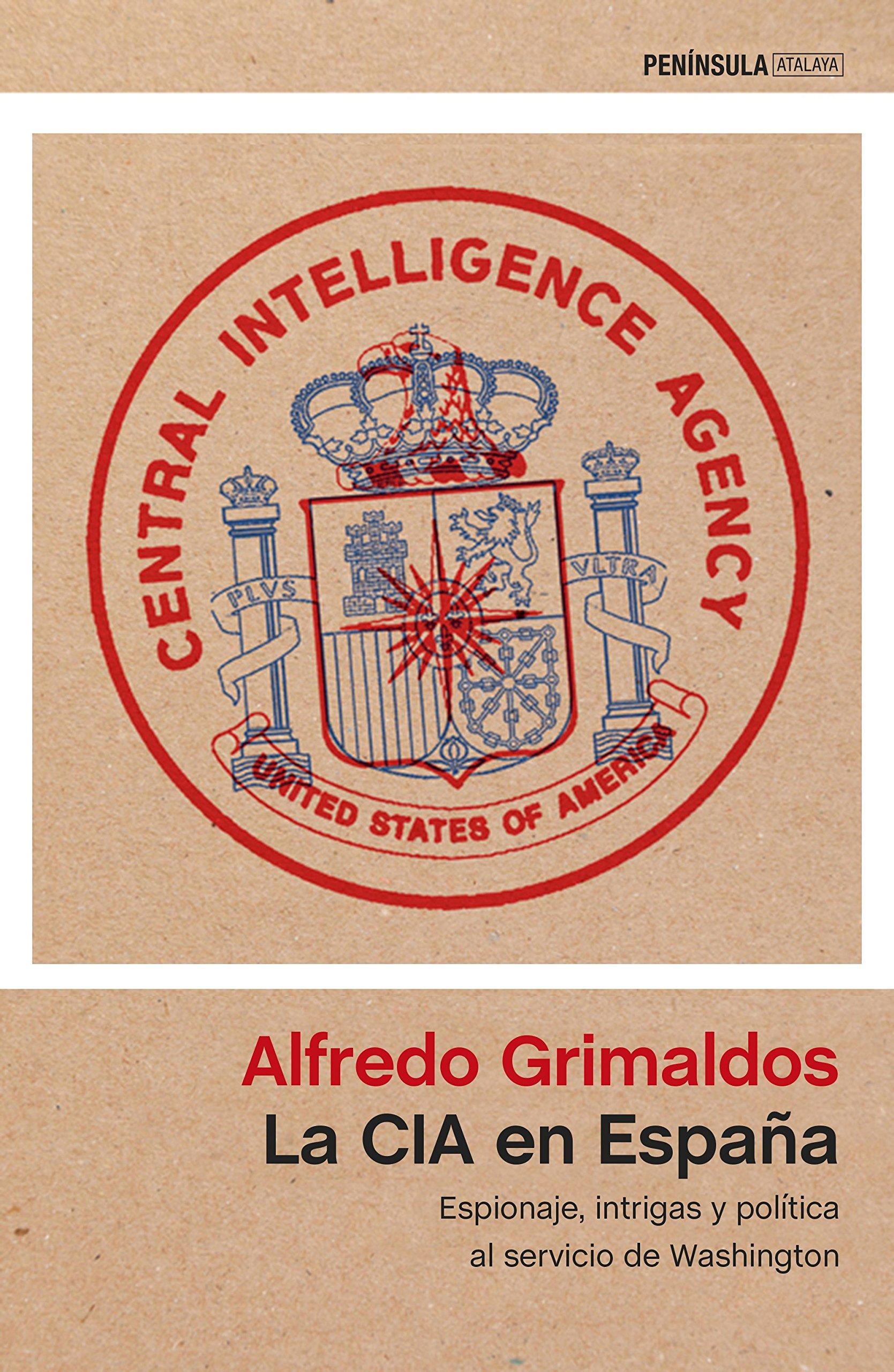 La CIA en España: Espionaje, intrigas y política al servicio de Washington ATALAYA: Amazon.es: Grimaldos, Alfredo: Libros