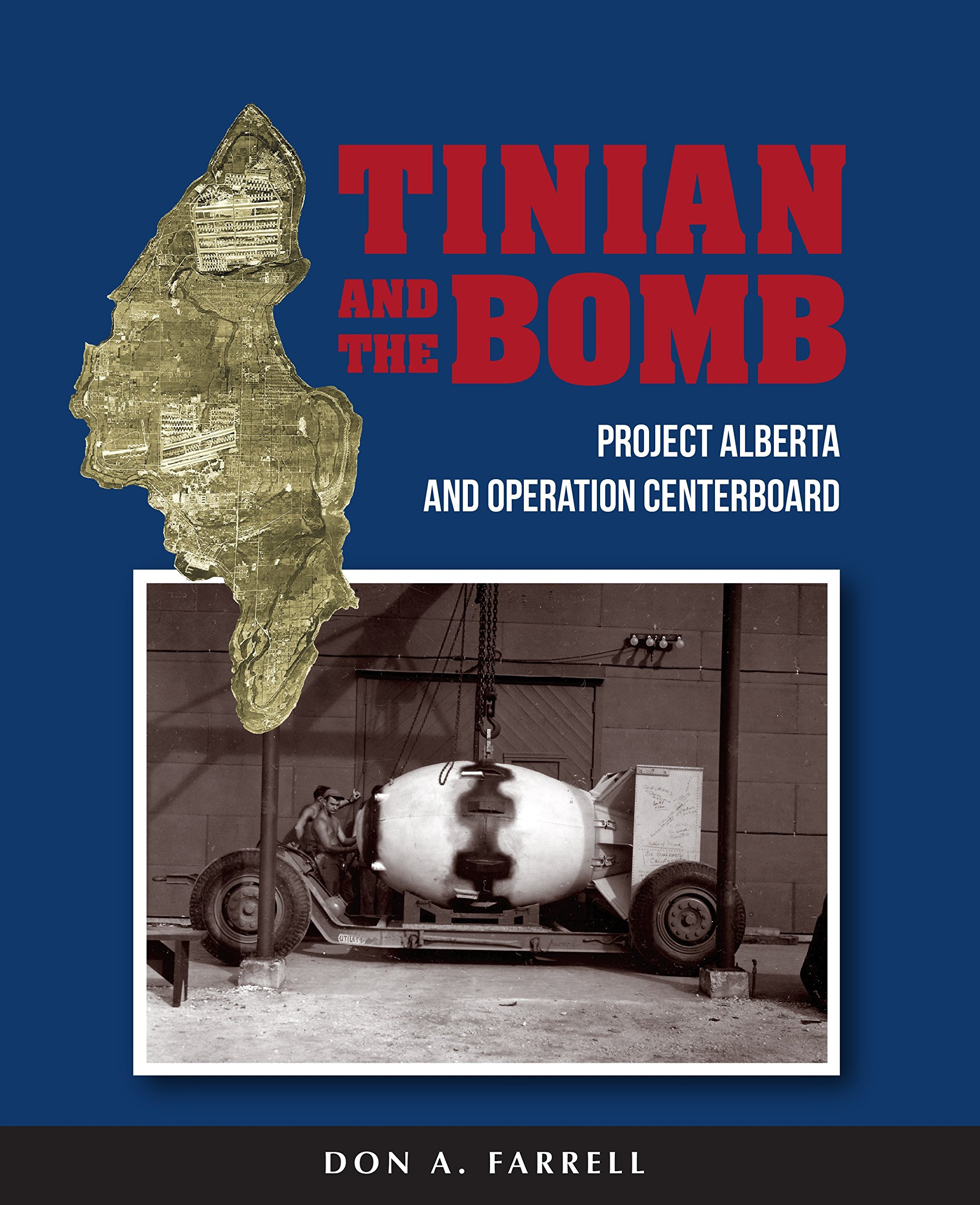 Tinian and the Bomb: Project Alberta and Operation Centerboard: Don A.  Farrell, Dr. Gordon E. Castanza, Dr. Robert A. Underwood: Amazon.com: Books